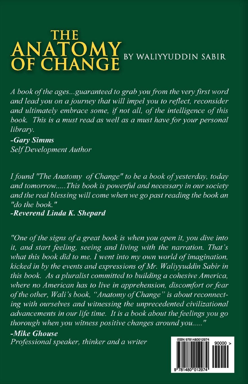 The Anatomy of Change: Mr. Waliyyuddin A. Sabir: 9781480012974 ...
