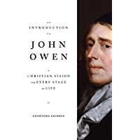 An Introduction to John Owen: A Christian Vision for Every Stage of Life (English Edition)