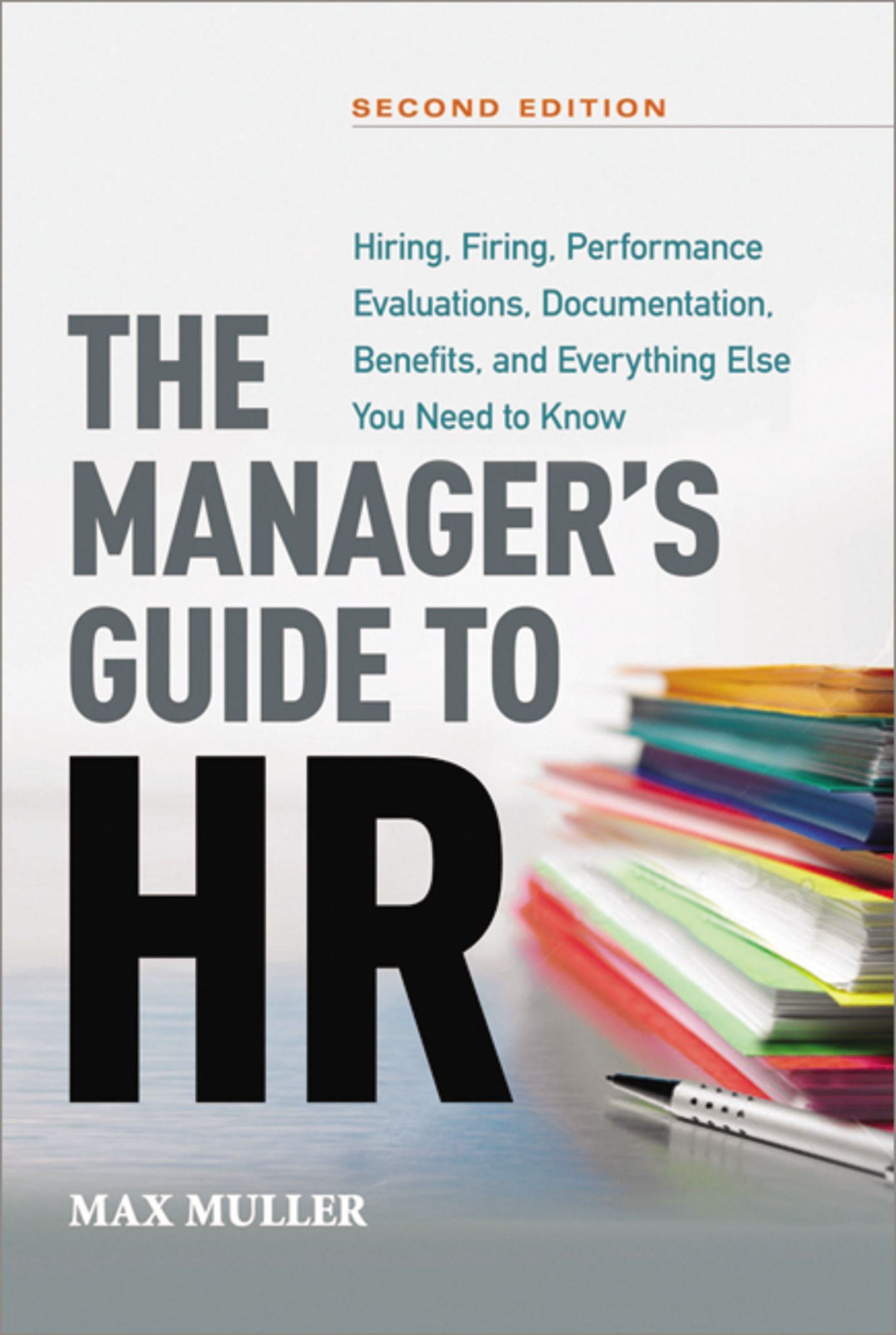 The Manager's Guide to HR: Hiring, Firing, Performance Evaluations,  Documentation, Benefits, and Everything Else You Need to Know: Max Muller:  ...