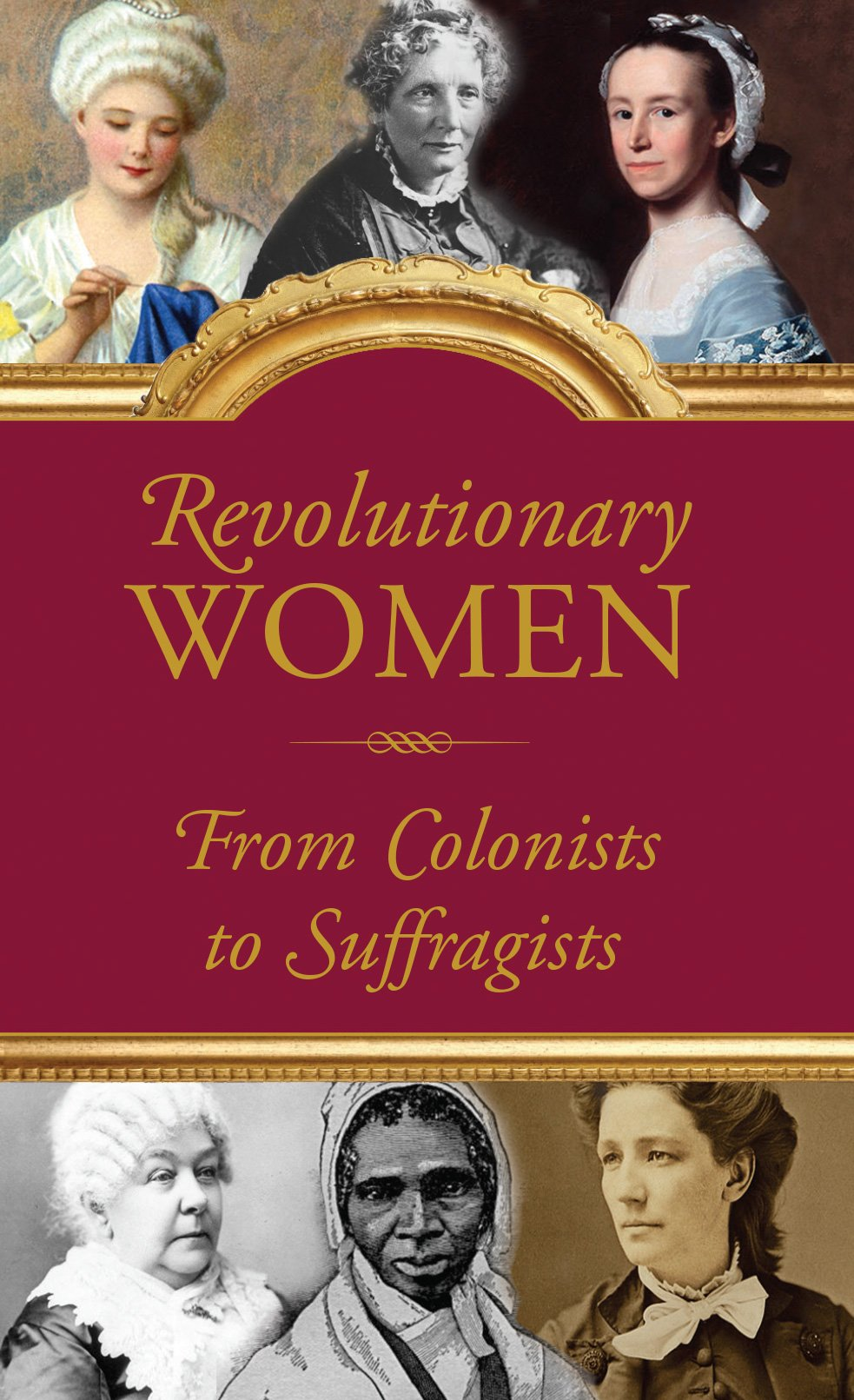 Revolutionary Women: Amazing Women of the United States, from the 1600s through 1900s