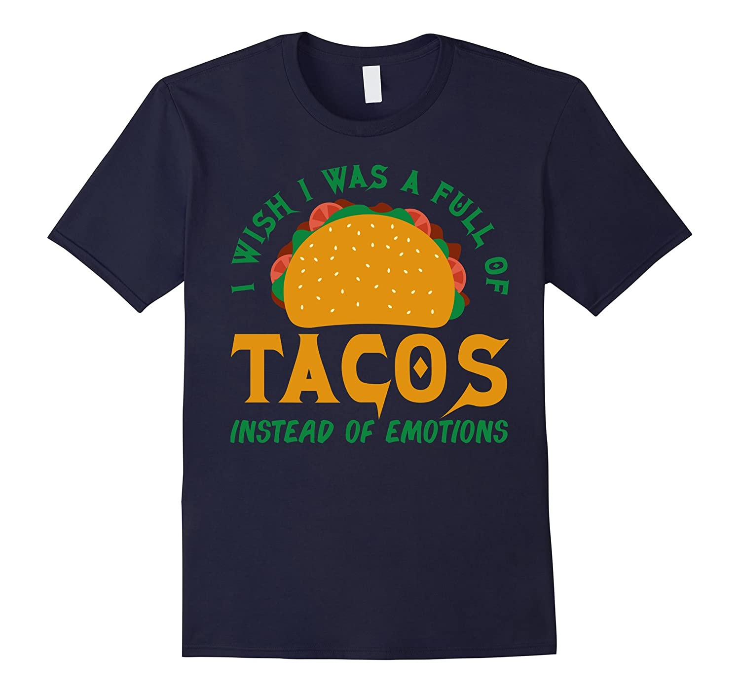 I Wish I Was Full Of Tacos Instead Of Emotions Funny T-shirt-TD