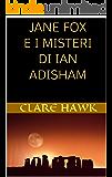 JANE FOX E I MISTERI DI IAN ADISHAM (I RACCONTI DI CLARE HAWK Vol. 1)