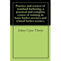 Practice and science of standard barbering; a practical and complete course of training...