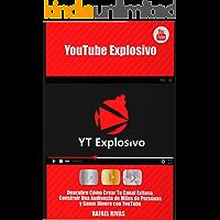 YouTube Explosivo: Descubre Cómo Crear Tu Canal Exitoso, Construir una Audiencia de Miles de Personas y Ganar Mucho Dinero con YouTube