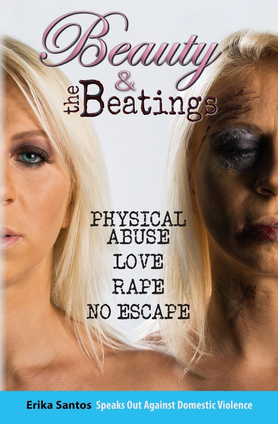 Download Beauty & the Beatings: Physical Abuse, Love, Rape no Escape. True story about Domestic Violence. pdf epub