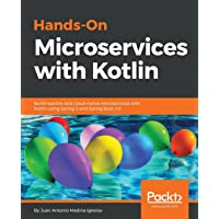 Hands-On Microservices with Kotlin: Build reactive and cloud-native microservices with Kotlin using Spring 5 and Spring Boot 2.0 (English Edition)