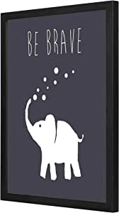 Be Brave Wall Art with Pan Wood framed Ready to hang for home, bed room, office living room Home decor hand made Black color 33 x 43cm By LOWHA