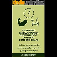Culturismo revolucionario entrenamiento completo con poco tiempo: Rutina para aumentar masa muscular y perder peso para siempre (Jóvenes para siempre nº 11)