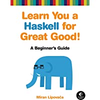 Learn You a Haskell for Great Good!: A Beginner's Guide