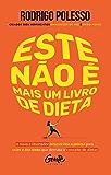 Este não é mais um livro de dieta: O novo e libertador estilo de vida alimentar para saúde e boa forma que derruba o…