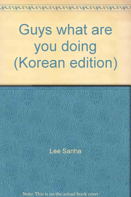 Guys What Are You Doing Korean Edition Amazon Co Uk Lee Sanha 9788973366927 Books