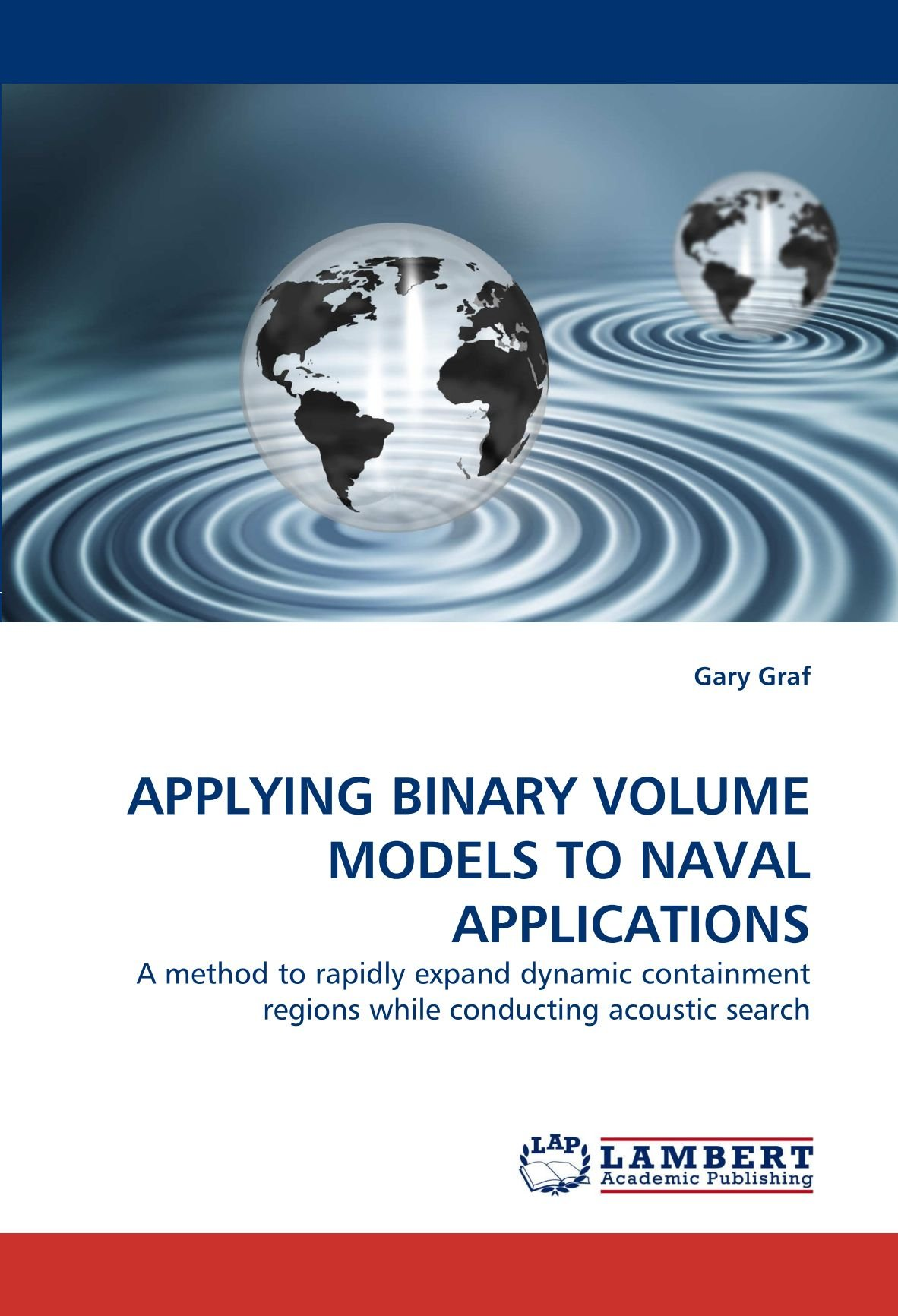APPLYING BINARY VOLUME MODELS TO NAVAL APPLICATIONS: A method to rapidly expand dynamic containment regions while conducting acoustic search PDF