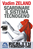 Scardinare il Sistema Tecnogeno: Reality Transurfing