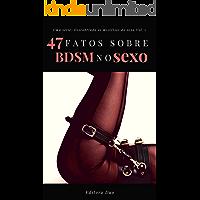 47 Fatos Sobre BDSM no Sexo (Desmistificando os mistérios do sexo Livro 1)