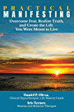 Practical Manifesting: Overcome Fear, Realize Truth, and Create the Life You Were Meant to Live