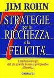 Sette strategie per la ricchezza e la felicità. I preziosi consigli del più grande business philospher d'America
