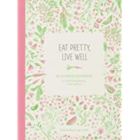Eat Pretty Live Well: A Guided Journal for Nourishing Beauty, Inside and Out (Food...