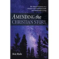 Amending the Christian Story: The Natural Sciences as a Window into Grounded Faith and Sustainable Living