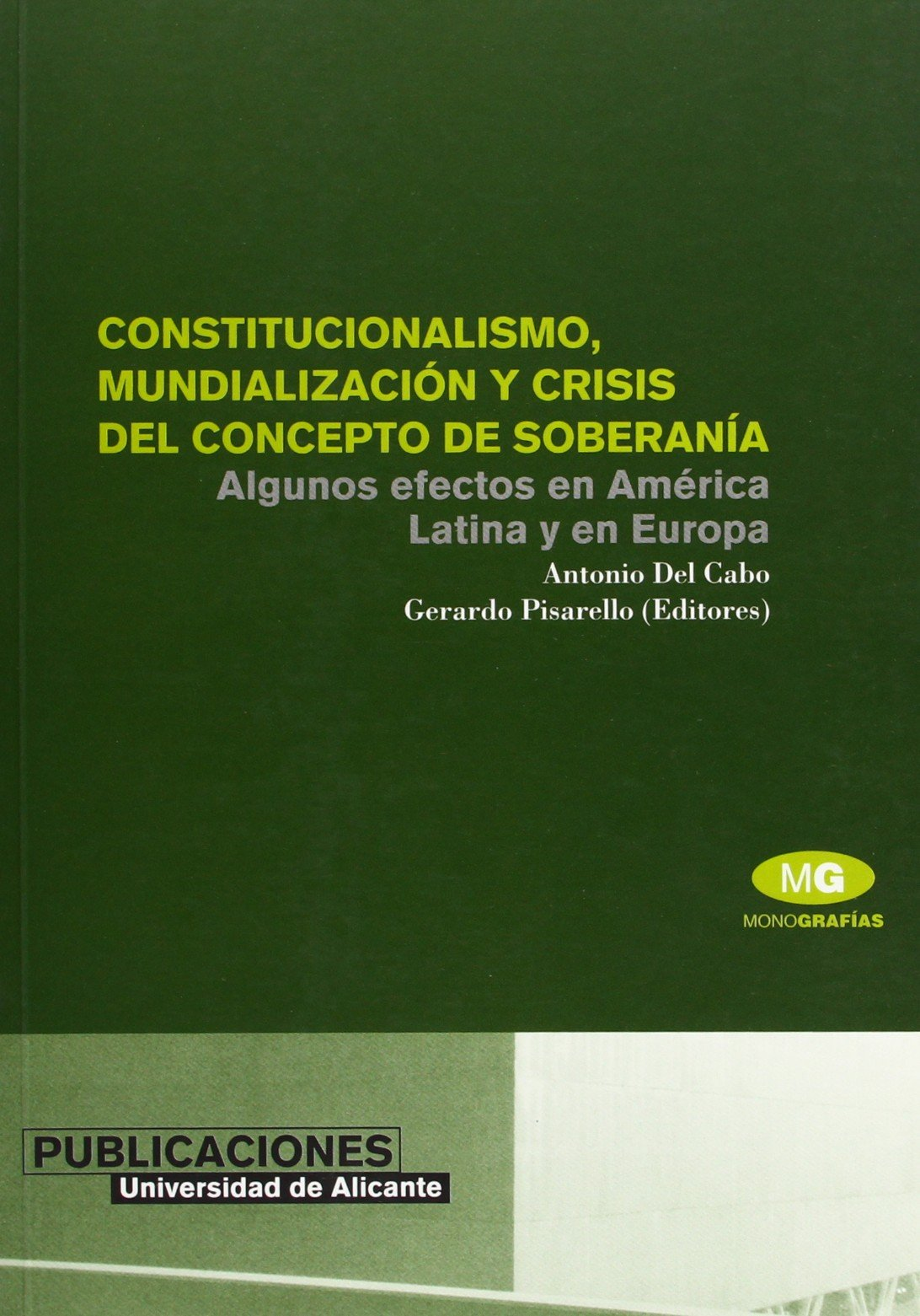 Constitucionalismo, mundializacion y crisis del concepto de soberania / Constitutionalism, globalization and the concept of sovereignty crisis: ... in Latin ...