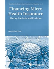 Financing Micro Health Insurance: Theory, Methods And Evidence (World Scientific Series In Health Investment And Financing)