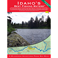 Idaho's Best Fishing Waters: 167 Detailed Maps of 26 of the Best Rivers, Streams, and Lakes