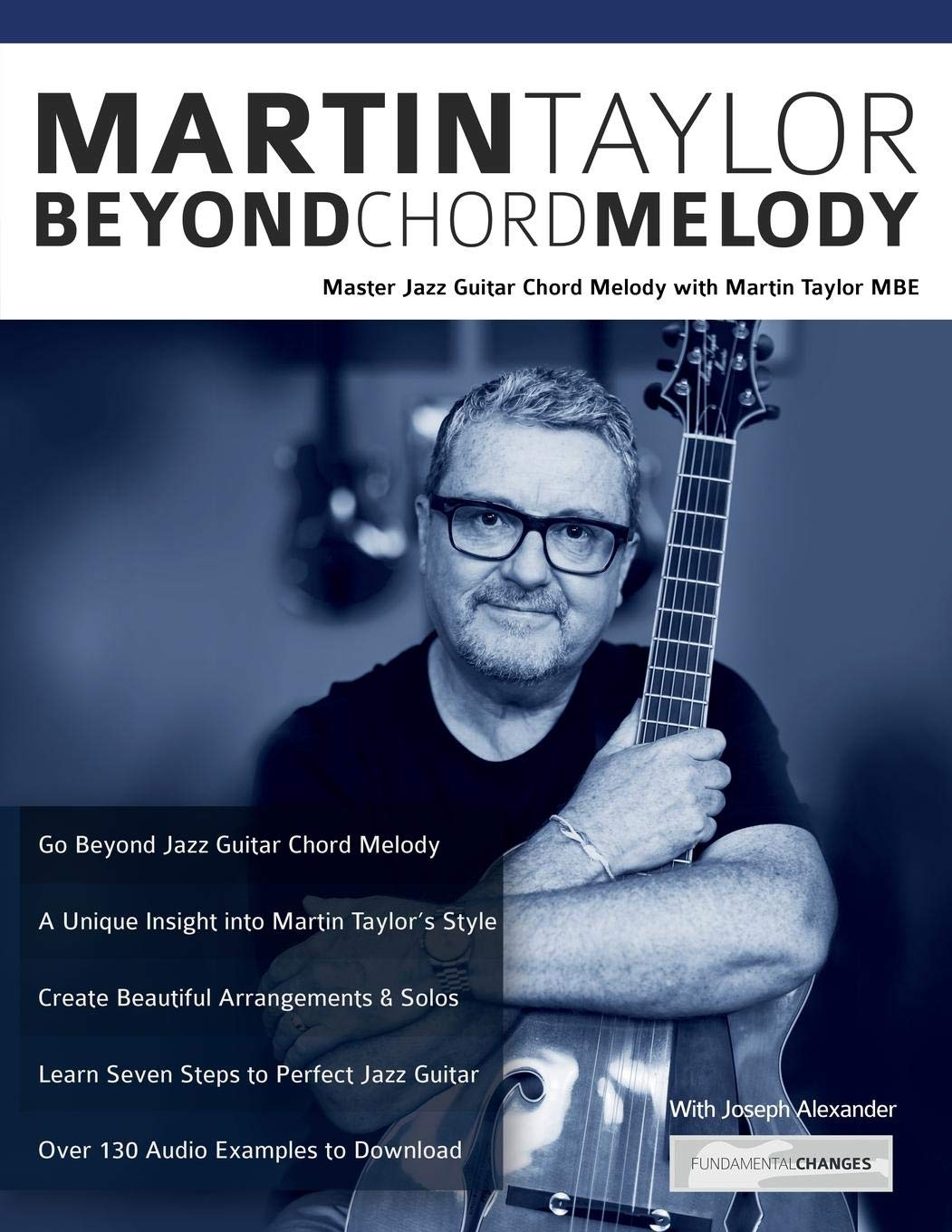 Martin Taylor Beyond Chord Melody Master Jazz Guitar The Secret Teacher Dounloadable Courses For Beginners With Virtuoso Mbe Joseph Alexander 9781911267829