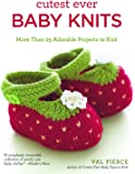 Cutest Ever Baby Knits - More Than 25 Adorable Projects to Knit