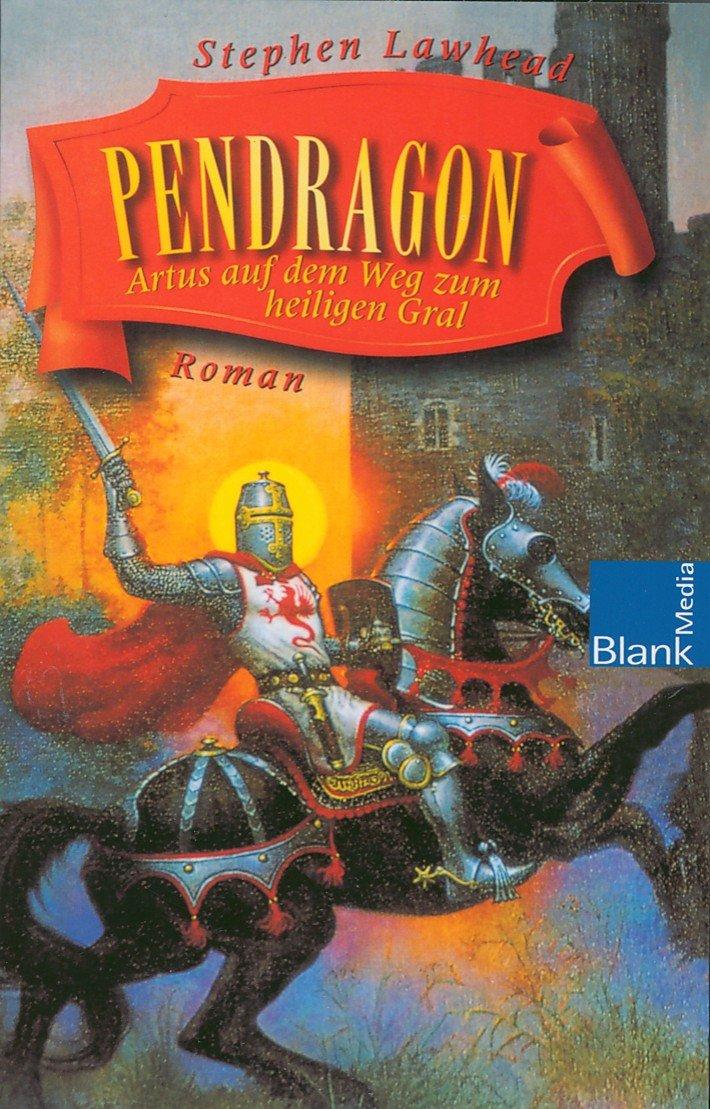 Stephen Lawhead - Pendragon. Artus auf dem Weg zum heiligen Gral (Die Pendragon-Saga 4)