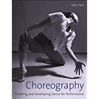 Choreography: Creating and Developing Dance for Performance (English