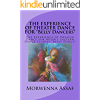 THE EXPERIENCE OF THEATER DANCE FOR *Belly Dancers* book cover