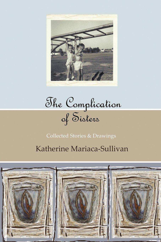 The Complication of Sisters (black & white edition): Katherine Mariaca-Sullivan PDF