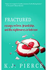 Fractured: essays on love, friendship, and the nightmares in between Kindle Edition