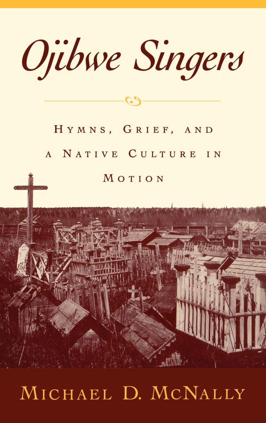 Ojibwe Singers: Hymns, Grief, and a Native Culture in Motion (Religion in America)
