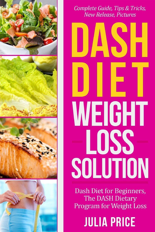 Dash Diet Weight Loss Solution Dash Diet For Beginners The Dash