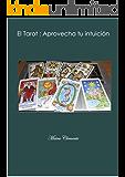El Tarot: Aprovecha tu intuición (Spanish Edition)