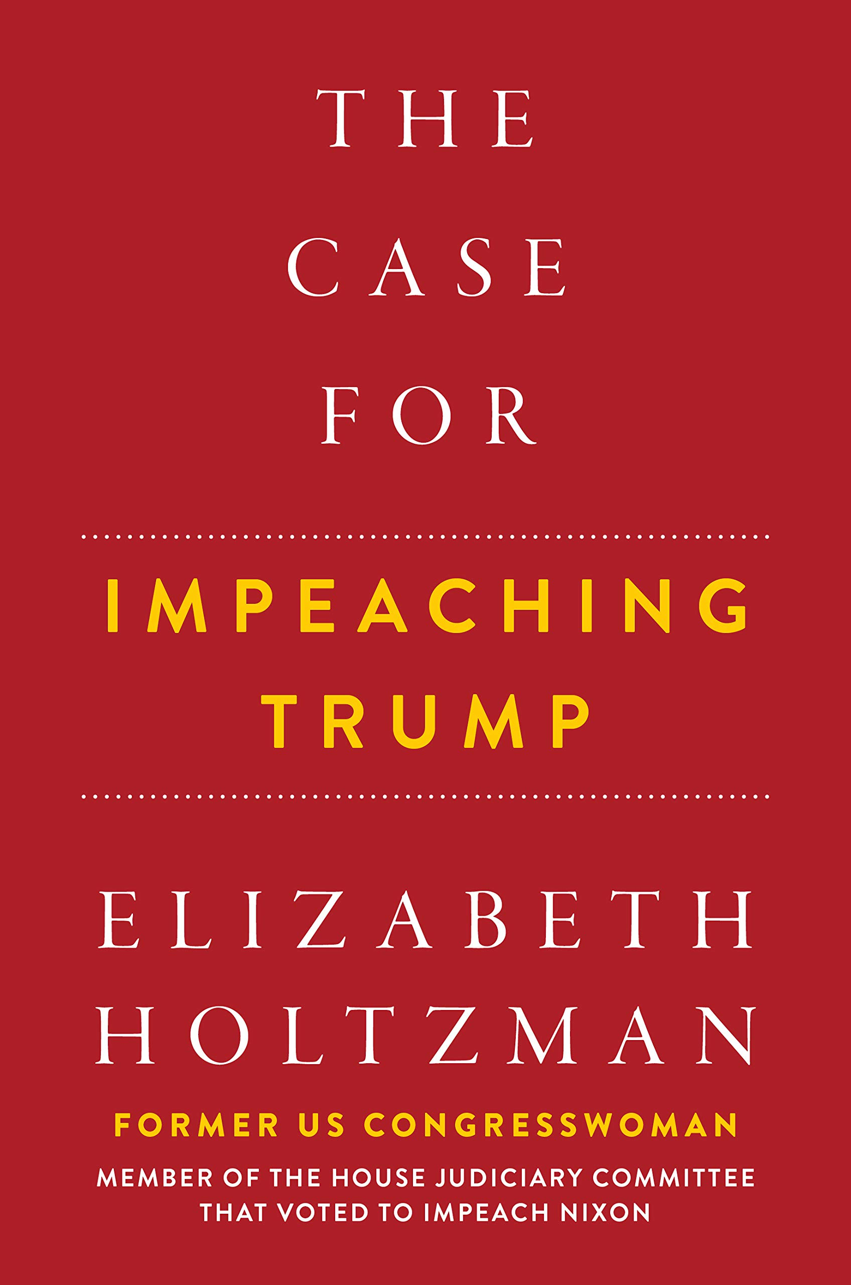 The Case For Impeaching Trump Hardcover – November 12, 2018 Elizabeth Holtzman Hot Books 1510744770 GENERAL