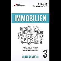 Finanz Fundament: Immobilien: Alles was Sie wissen müssen, bevor Sie in Immobilien investieren