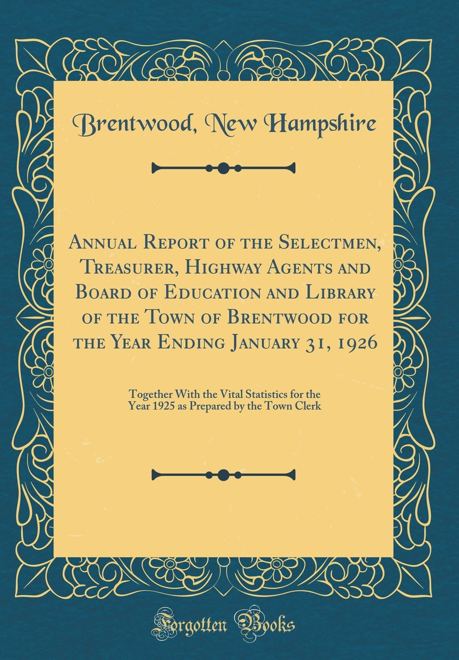 Annual Report of the Selectmen, Treasurer, Highway Agents and Board of Education and Library of the Town of Brentwood for the Year Ending January 31, ... the Year 1925 as Prepared by the Town Clerk ebook