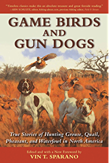 e84836a3751a2 Game Birds and Gun Dogs: True Stories of Hunting Grouse, Quail, Pheasant,