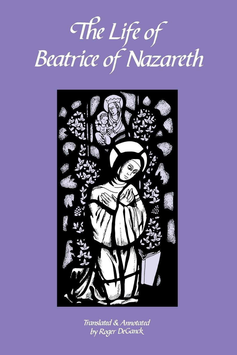 The Life of Beatrice of Nazareth (Cistercian Fathers) by Cistercian Publications
