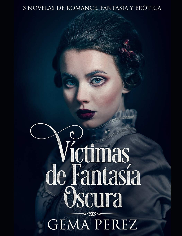 Víctimas de Fantasía Oscura: 3 Novelas de Romance, Fantasía y Erótica Colección de Romance y Fantasía: Amazon.es: Gema Perez: Libros
