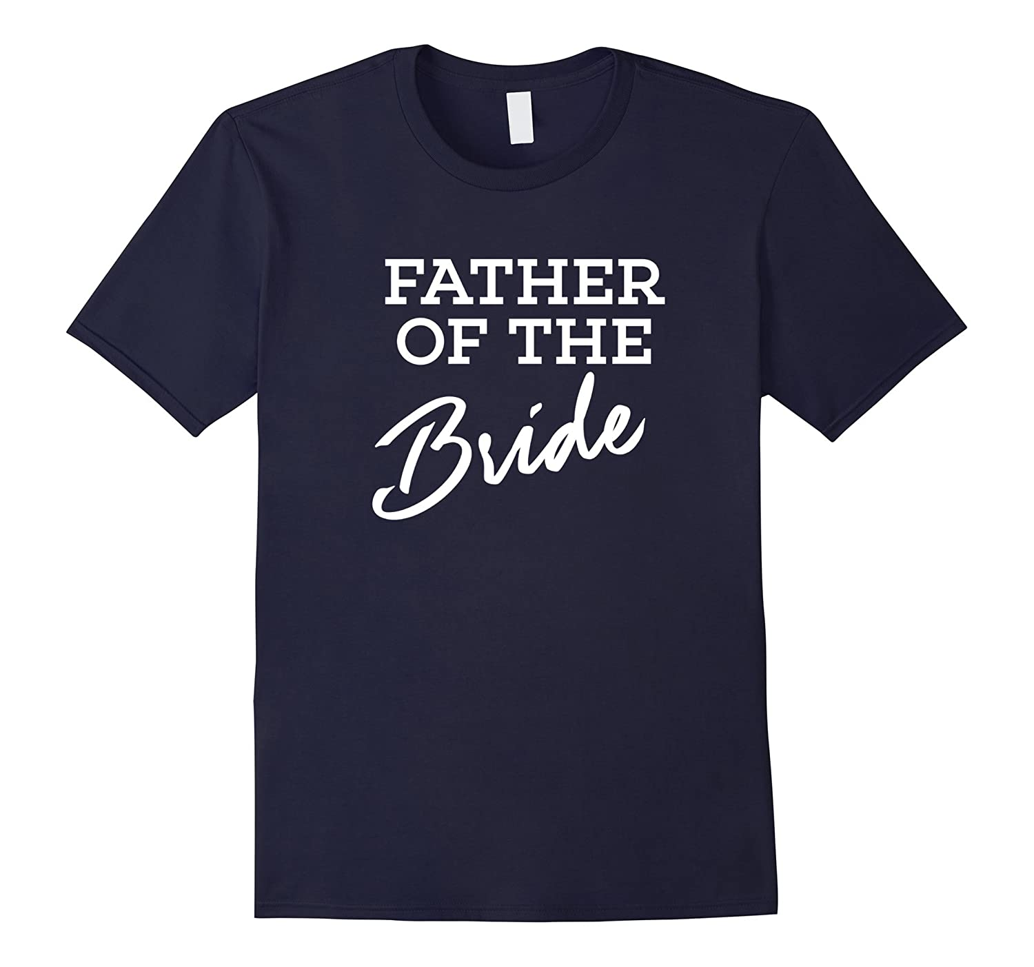 Father of the Bride - Wedding Bridal Party T Shirt for Dad-TH