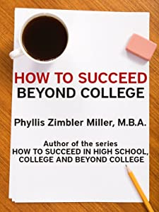 How to Succeed Beyond College: Book 3 of How to Succeed in High School, College and Beyond College
