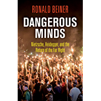 Dangerous Minds: Nietzsche, Heidegger, and the Return of the Far Right