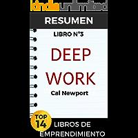 RESUMEN DEEP WORK en español (Cal Newport): Reglas para el éxito enfocado en un mundo disperso (TOP 14 MEJORES LIBROS DE EMPRENDIMIENTO nº 3) (Spanish Edition)