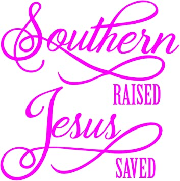 Southern Raised and Jesus Saved Vinyl Wall Graphic Decal Sticker