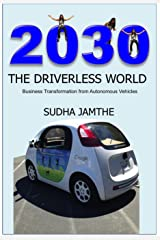 2030 The Driverless World: Business Transformation from Autonomous Vehicles Kindle Edition