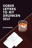 Sober Letters To My Drunken Self