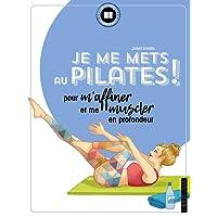 Je me mets au Pilates !: pour m'affiner et me muscler en profondeur