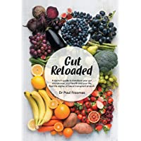 Gut Reloaded: A doctor's guide to transform your gut microbiome, your health and your life. Real-life stories of faecal transplant at work.